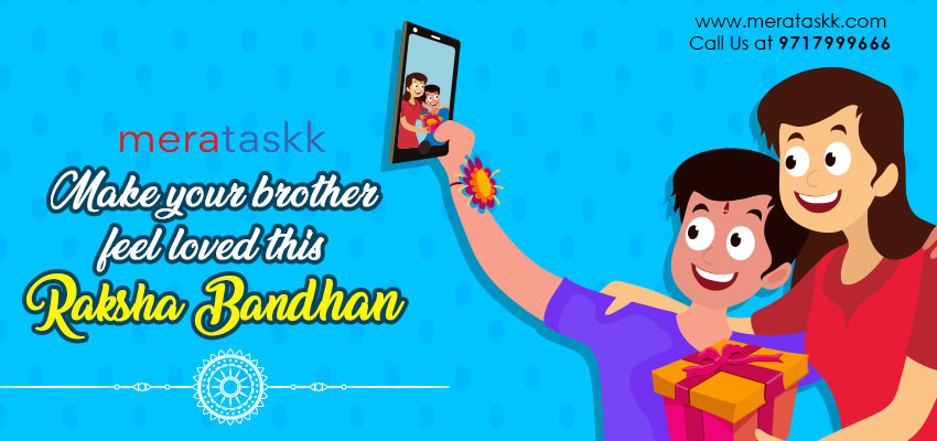 MAKE YOUR BROTHER FEEL LOVED THIS RAKSHA BANDHAN