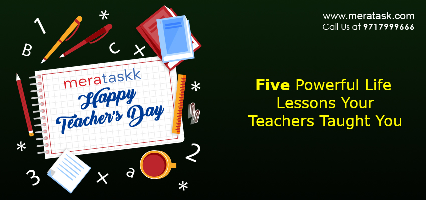 5 Powerful Life Lessons Your Teachers Taught You